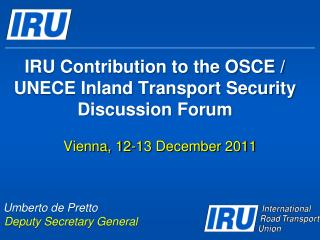 IRU Contribution to the OSCE / UNECE Inland Transport Security Discussion Forum