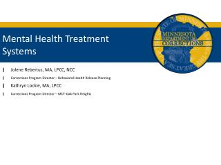 Mental Health Treatment Systems Jolene Rebertus, MA, LPCC, NCC  Corrections Program Director Behavioral Health Release