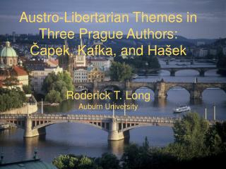 Austro-Libertarian Themes in Three Prague Authors: Ča pek , Kafka, and  Hašek Roderick T. Long Auburn University