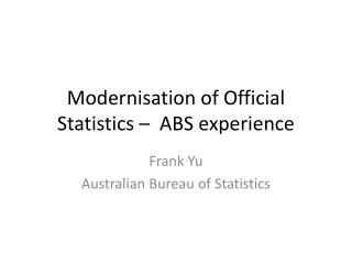 Modernisation of Official Statistics –  ABS experience