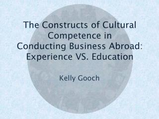 The Constructs of Cultural Competence in  Conducting Business Abroad:  Experience  VS. Education