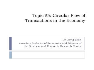 Topic #5: Circular Flow of Transactions in the Economy