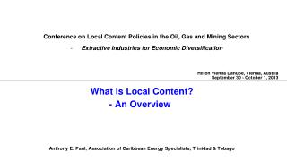 What is Local Content? - An Overview Anthony E. Paul, Association of Caribbean Energy Specialists, Trinidad & Tobago