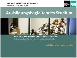 FOM – Staatlich anerkannte Hochschule der Wirtschaft Präsenzstudium für Berufstätige und Auszubildende