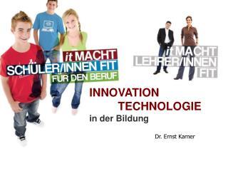 INNOVATION           TECHNOLOGIE  in der Bildung