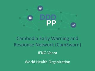 Cambodia Early Warning and  Response Network ( CamEwarn )