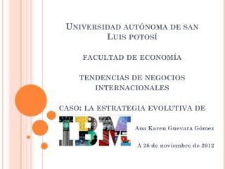 Universidad autónoma de san Luis potosí  facultad de economía  tendencias de negocios internacionales caso: la estrateg