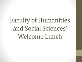 Faculty  of Humanities and Social Sciences� Welcome  Lunch