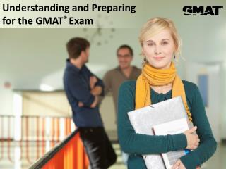 Understanding and Preparing for the GMAT ®  Exam