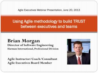 Using Agile methodology to build  TRUST  between  executives and  teams