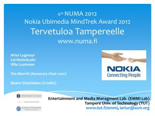 6 th NUMA  2012 Nokia  Ubimedia MindTrek  Award 2012 Tervetuloa Tampereelle www.numa.fi