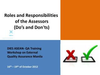 DIES ASEAN- QA Training Workshop on External  Quality Assurance Manila 16 th  – 19 th  of October 2012