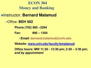 ECON 304 		Money and Banking Instructor:  Bernard Malamud Office:  BEH 502 Phone (702) 895 –3294 Fax:	     895 – 135