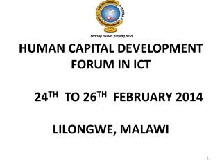 HUMAN  CAPITAL  DEVELOPMENT FORUM IN ICT  24 TH   TO 26 TH FEBRUARY 2014 LILONGWE,  MALAWI
