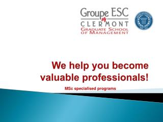 We  help  you become valuable professionals !