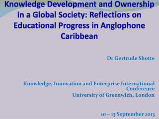 Knowledge Development and Ownership in a Global Society: Reflections on Educational Progress in Anglophone Caribbean