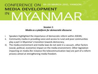 Session 1:  Media as a platform for democratic discourse Speakers highlighted the importance of democratic reform withi