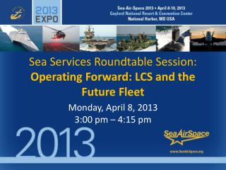 Sea Services Roundtable Session: Operating Forward: LCS and the Future Fleet