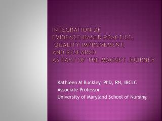 Integration  of  Evidence-Based Practice,  Quality Improvement,  and  Research  as  Part of the Magnet  Journey