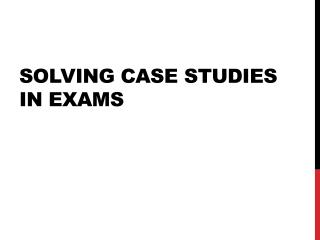 Solving case studies in exams