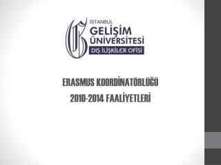 ERASMUS KOORDİNATÖRLÜĞÜ 2010-2014 FAALİYETLERİ