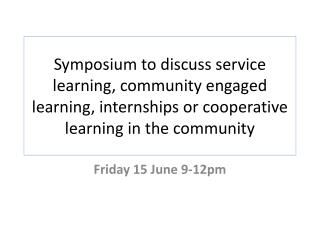 Symposium  to discuss service learning, community engaged learning, internships or cooperative learning in the  communi
