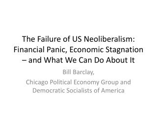 The Failure of US Neoliberalism: Financial Panic, Economic Stagnation – and What We Can Do About It