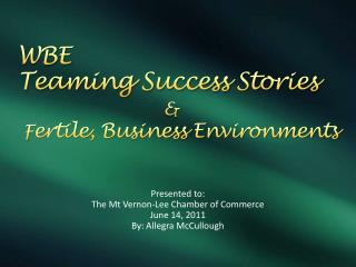 WBE Teaming Success Stories &   F ertile, Business Environments