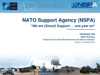 "NATO Support Agency (NSPA) "" We are (Smart) Support … one year on """