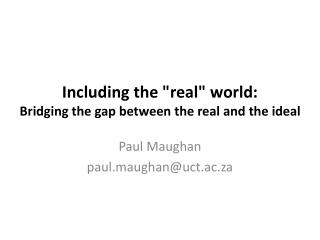 "Including the ""real"" world:  Bridging  the gap between the real and the ideal"