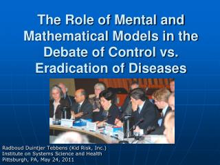 The Role of Mental and Mathematical Models in the Debate of Control vs. Eradication of Diseases