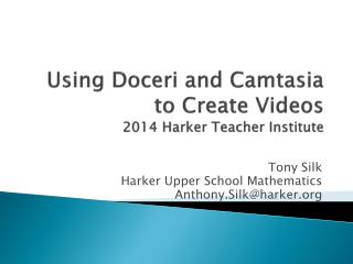 Using  Doceri  and  Camtasia  to Create Videos 2014 Harker  Teacher Institute