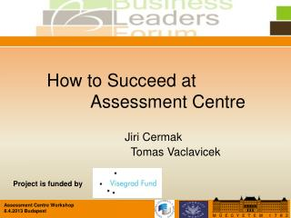 Assessment Centre Workshop 8.4.2013 Budapest