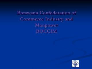 Botswana Confederation of Commerce Industry and Manpower BOCCIM