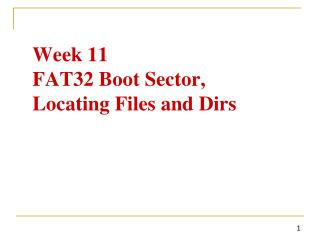 Week  11 FAT32 Boot Sector, 	Locating Files and  Dirs