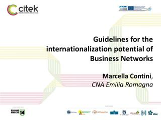 Guidelines  for the  internationalization potential  of Business  Networks Marcella Contini ,  CNA Emilia Romagna