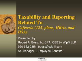 Taxability and Reporting Related To Cafeteria (125) plans, HRAs, and HSAs