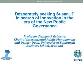 Desperately  seeking Susan..?' In search of innovation in the era of the New Public  Governance Professor Stephen P Osb