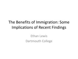 The Benefits of Immigration: Some Implications of Recent Findings
