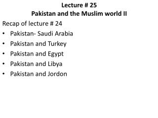 Lecture # 25     Pakistan and the Muslim world II