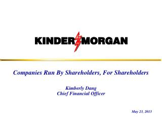 Companies Run By Shareholders, For Shareholders Kimberly Dang Chief Financial Officer