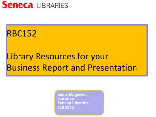 RBC152 Library Resources for your  Business Report and Presentation