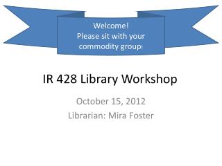 IR 428 Library Workshop