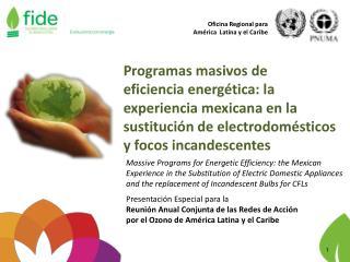 Programas masivos de    eficiencia energética: la experiencia mexicana en la sustitución de electrodomésticos y focos i