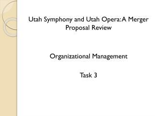 Utah Symphony and Utah Opera: A Merger  Proposal Review Organizational Management Task 3