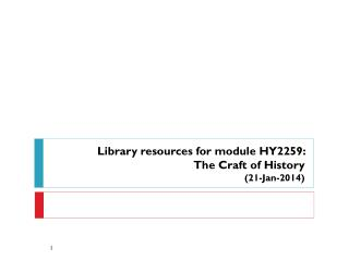 Library resources for module  HY2259:  The Craft of History (21-Jan-2014)