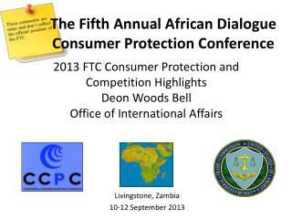 2013 FTC Consumer Protection and Competition  Highlights Deon Woods Bell Office of International Affairs