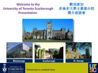 Welcome to the University of Toronto Scarborough Presentatio n