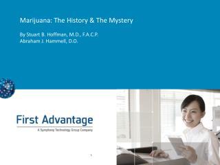 Marijuana: The History & The Mystery By Stuart B. Hoffman, M.D., F.A.C.P. Abraham J. Hammell, D.O.