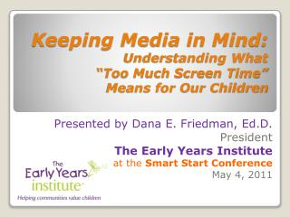"Keeping Media in Mind:  Understanding What  ""Too Much Screen Time""  Means for Our Children"